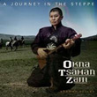 OKNA TSAHAN ZAM : A JOURNEY IN THE STEPPE (CD + DVD)