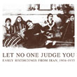 V.A./LET NO ONE JUDGE YOU : EARLY RECORDINGS FROM IRAN, 1906-1933(2CD)